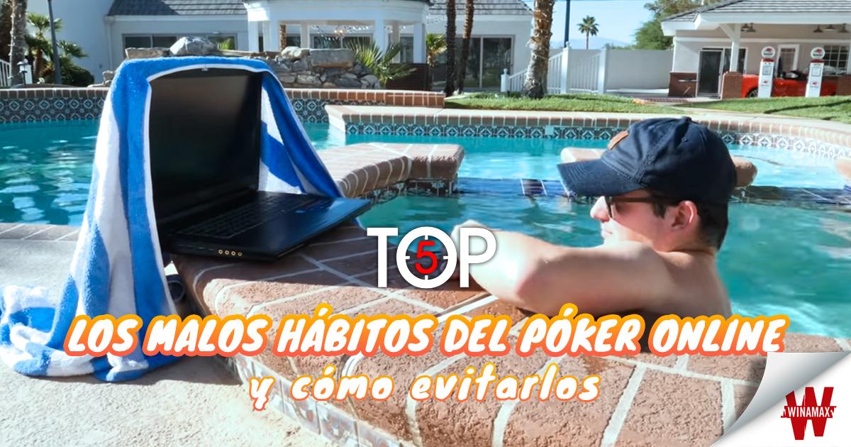 Top 5: Los malos hábitos del póker online (y cómo evitarlos)